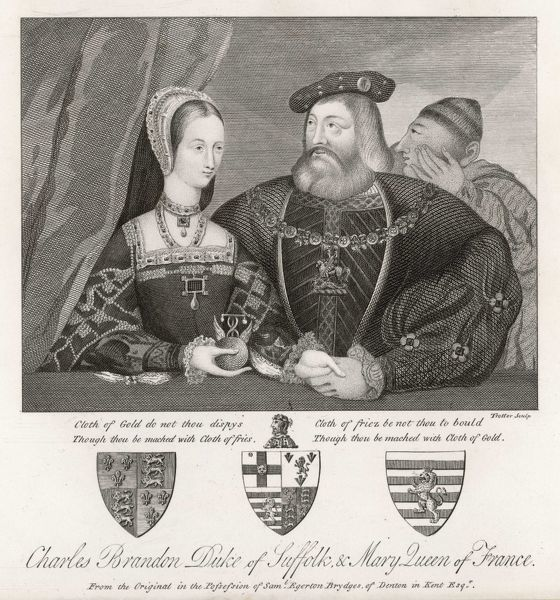 MARY duchess of SUFFOLK Daughter of Henry VII and Elizabeth of York; engaged to Charles V; married 1.Louis XII 2.Charles Brandon, Duke of Suffolk (portrayed here)