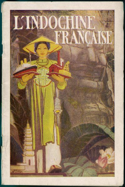 'L'INDOCHINE FRANCAISE' a propaganda booklet issued by the French, showing the benefits of colonisation
