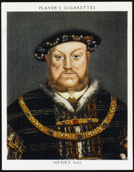 KING HENRY VIII OF ENGLAND Reigned 1509 - 1547
