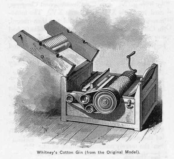 WHITNEY'S COTTON GIN which enabled cotton fibre to be separated from the seeds mechanically